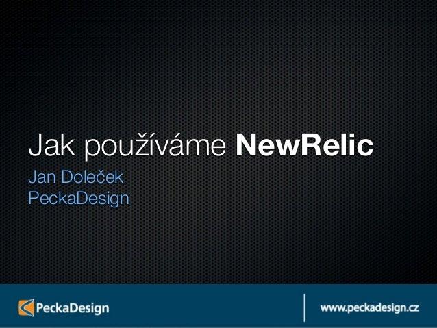 Jak používáme NewRelicJan DolečekPeckaDesign