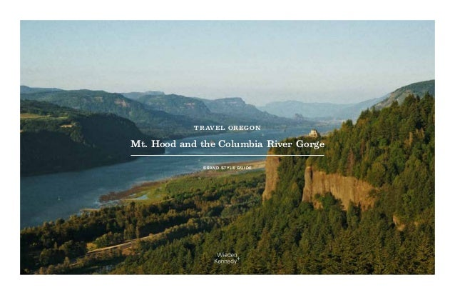 TRAVEL OREGON  Mt. Hood and the Columbia River Gorge B R A N D S T Y LE G U I D E