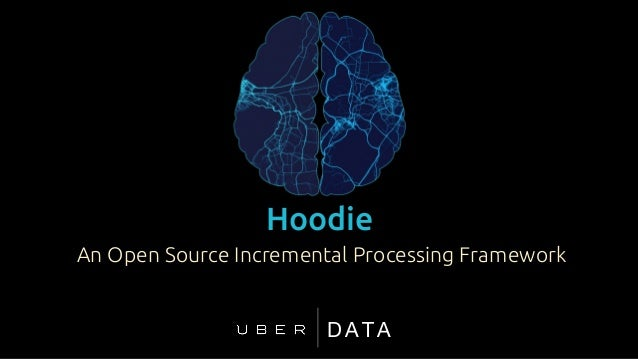An Open Source Incremental Processing Framework Hoodie DATA