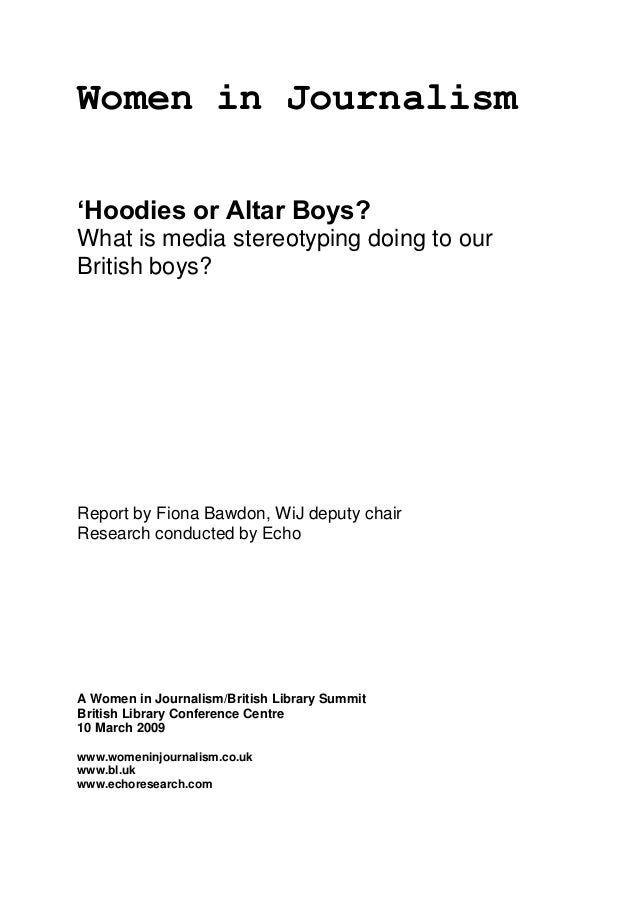Women in Journalism'Hoodies or Altar Boys?What is media stereotyping doing to ourBritish boys?Report by Fiona Bawdon, WiJ ...