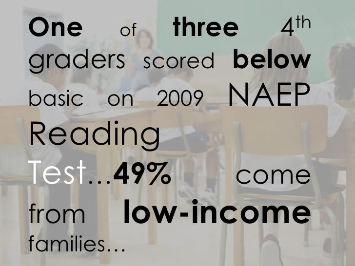 One of three          4thgraders scored belowbasic   on   2009   NAEPReadingTest…49%    comefrom low-incomefamilies…