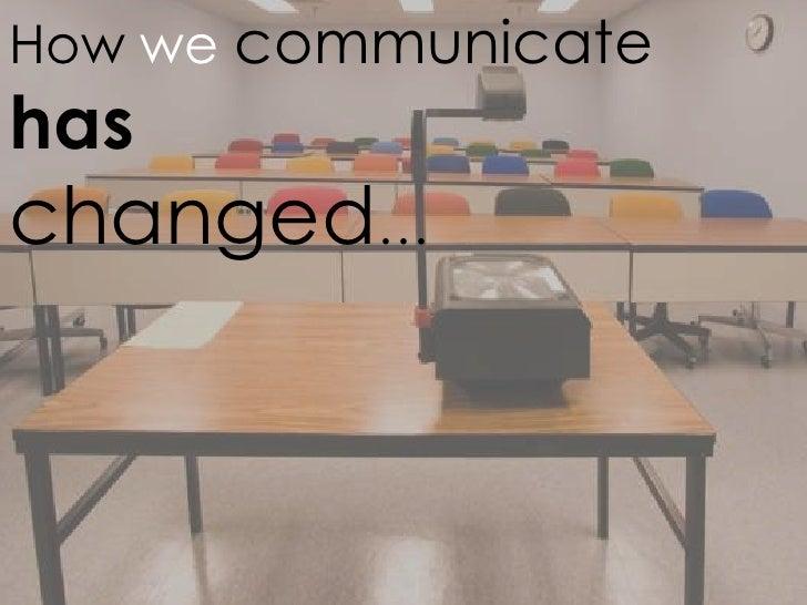 How we communicatehaschanged…