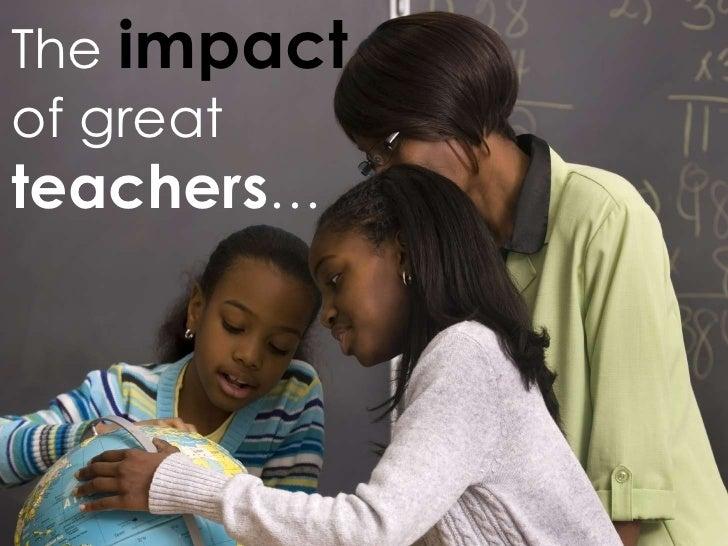 The impactof greatteachers…