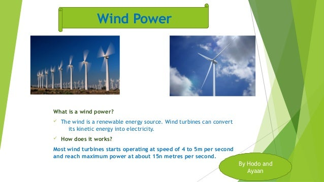 What is a wind power? ü The wind is a renewable energy source. Wind turbines can convert its kinetic energy into electrici...