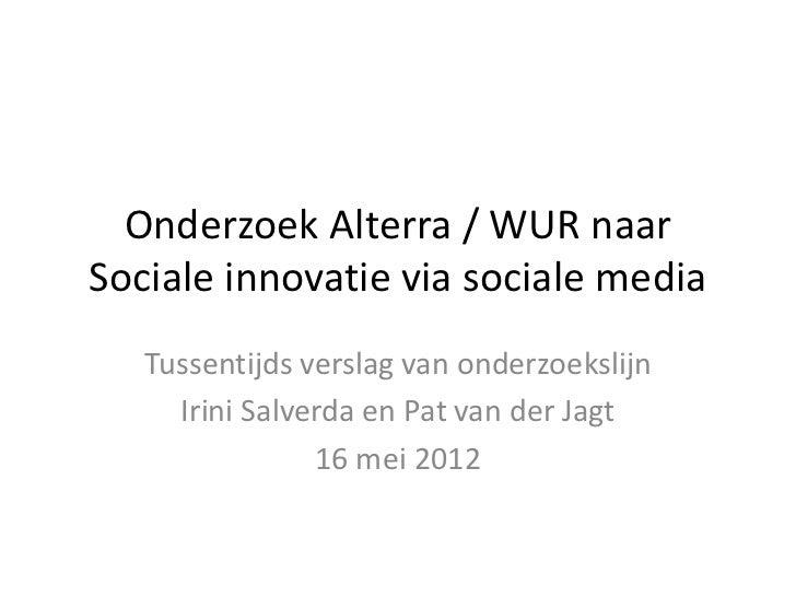 Onderzoek Alterra / WUR naarSociale innovatie via sociale media   Tussentijds verslag van onderzoekslijn     Irini Salverd...