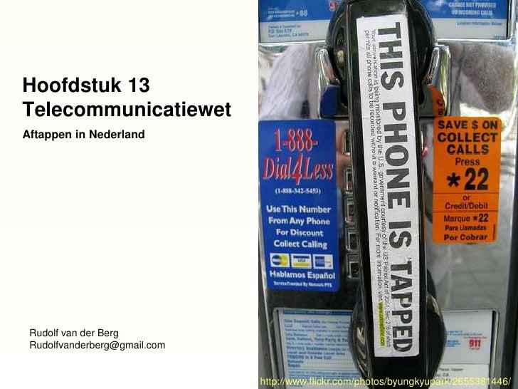 Hoofdstuk 13 Telecommunicatiewet Aftappen in Nederland                                      Rudolf van der Berg           ...