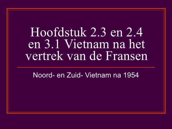 Hoofdstuk 2.3 en 2.4 en 3.1 Vietnam na het vertrek van de Fransen Noord- en Zuid- Vietnam na 1954