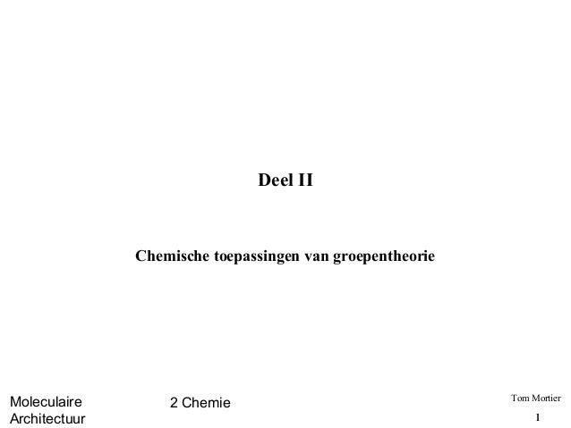 MoleculaireArchitectuur2 Chemie Tom Mortier11Deel IIChemische toepassingen van groepentheorie