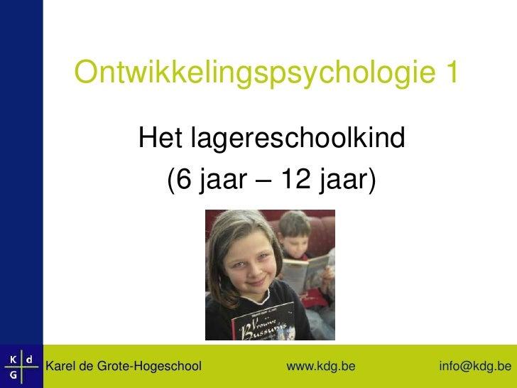 Ontwikkelingspsychologie 1<br />Het lagereschoolkind<br />(6 jaar – 12 jaar)<br />