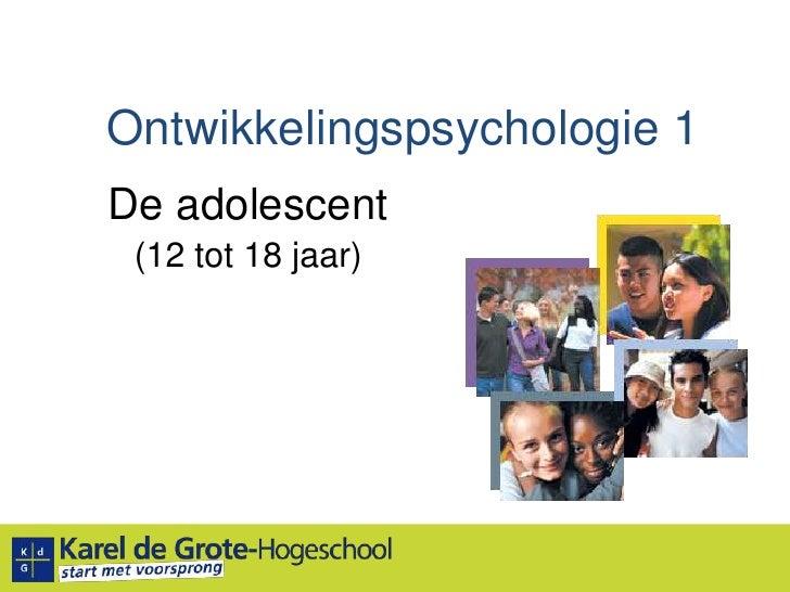 Ontwikkelingspsychologie 1<br />De adolescent<br />(12 tot 18 jaar)<br />