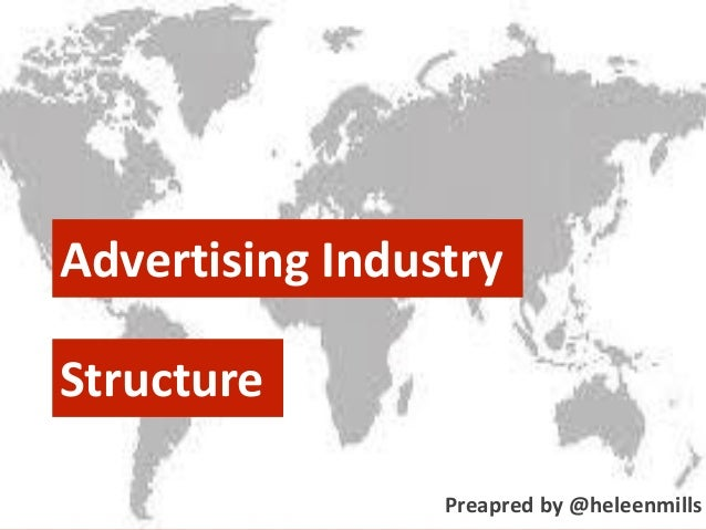 Advertising Industry Structure Preapred by @heleenmills