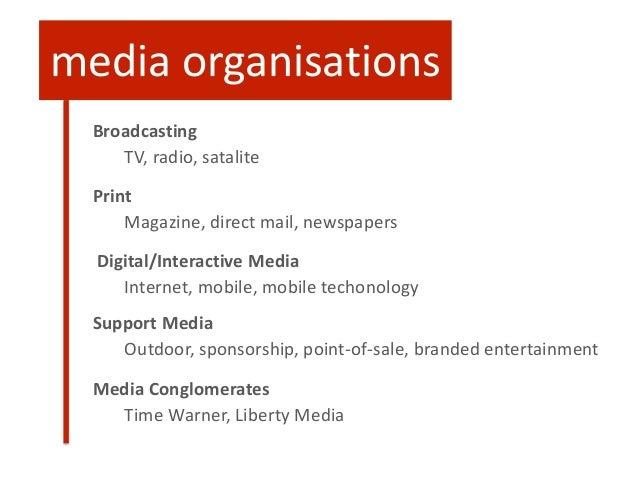 Broadcasting TV, radio, satalite Print Magazine, direct mail, newspapers Digital/Interactive Media Internet, mobile, mobil...