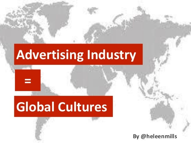 Advertising Industry = Global Cultures By @heleenmills