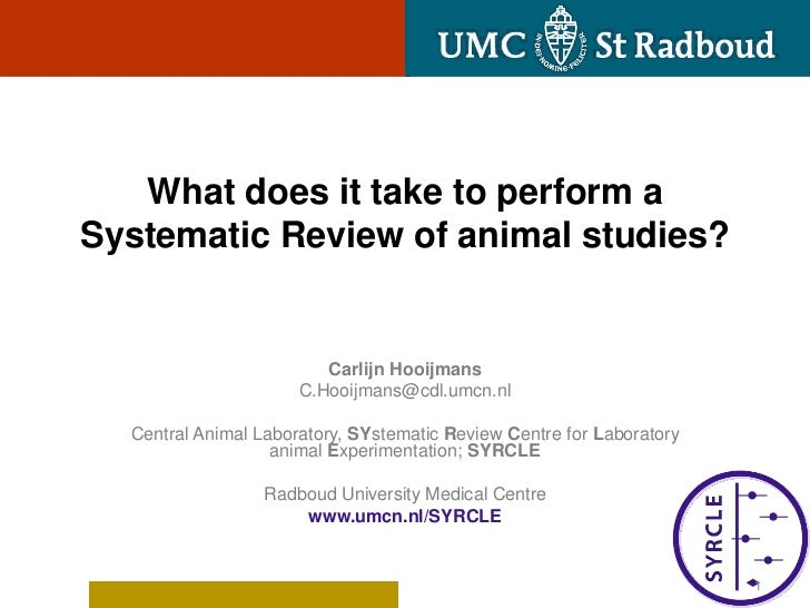 What does it take to perform aSystematic Review of animal studies?                         Carlijn Hooijmans              ...