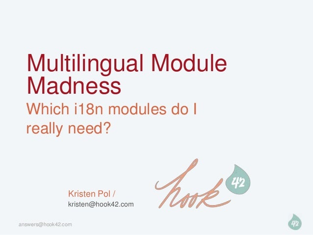 Multilingual Module  Madness  Which i18n modules do I  really need?                Kristen Pol /                kristen@ho...
