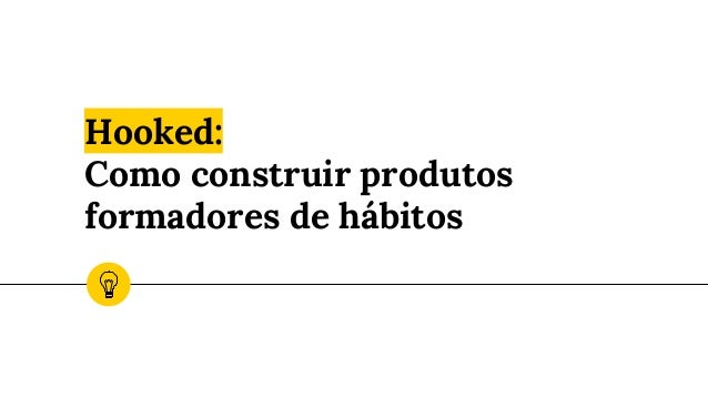 Hooked: como construir produtos formadores de hábitos