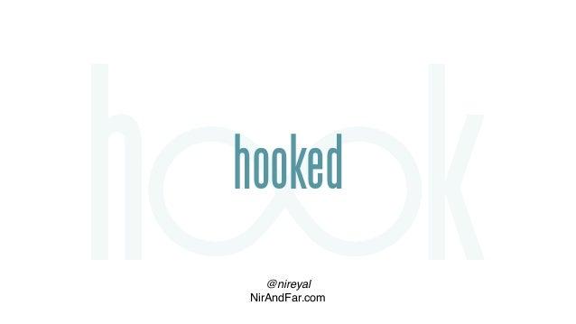 hooked @nireyal NirAndFar.com