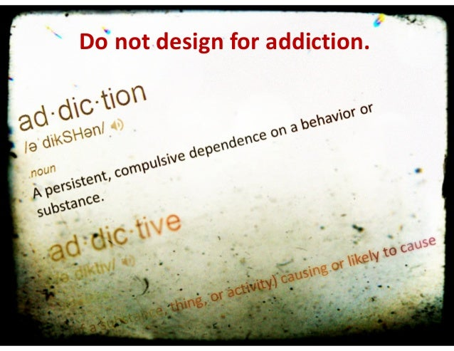We  are  not  designing  for  addiction   Do  not  design  for  addiction. NOT  must  be  in  graphic