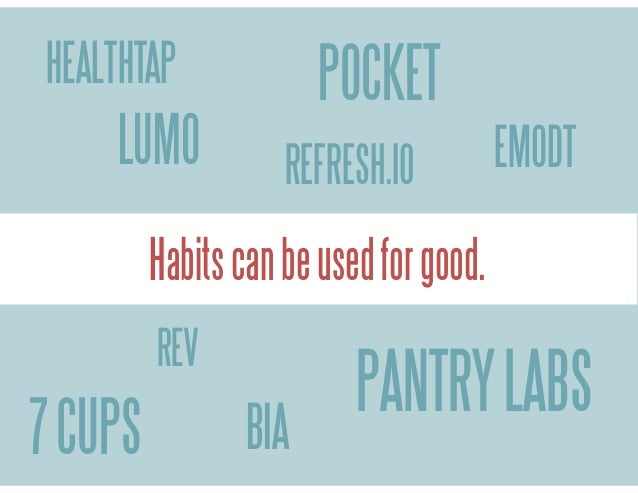 HEALTHTAP  LUMO  POCKET REFRESH.IO  EMODT  Habits can be used for good. REV  7 CUPS  BIA  PANTRY LABS