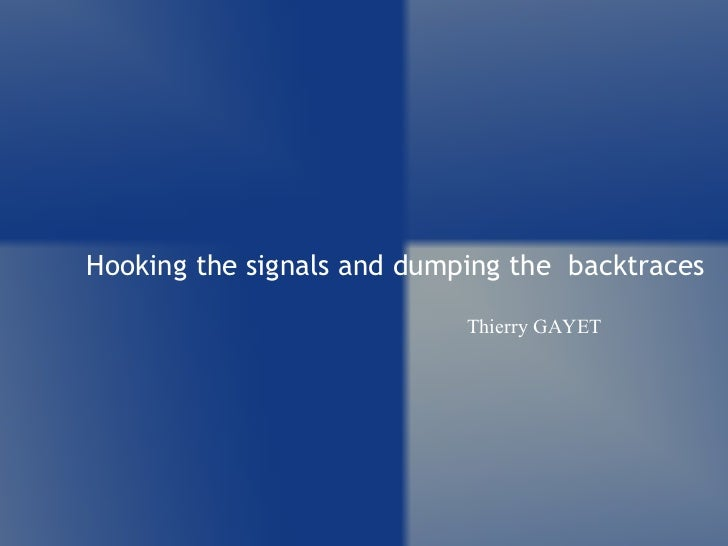 Hooking the signals and dumping the  backtraces Thierry GAYET