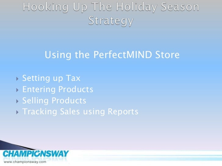 Hooking Up The Holiday Season Strategy<br />Using the PerfectMIND Store<br />Setting up Tax<br />Entering Products<br />Se...