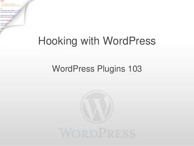 Hooking with WordPress  WordPress Plugins 103