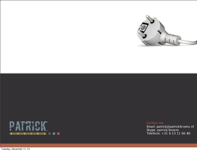 Contact me                           Email: patrick@patrickbroens.nl                           Skype: patrick.broens      ...