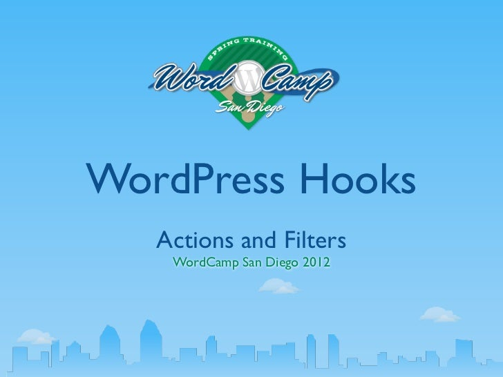 WordPress Hooks   Actions and Filters    WordCamp San Diego 2012