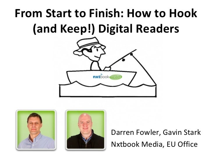 From Start to Finish: How to Hook   (and Keep!) Digital Readers                 Darren Fowler, Gavin Stark                ...