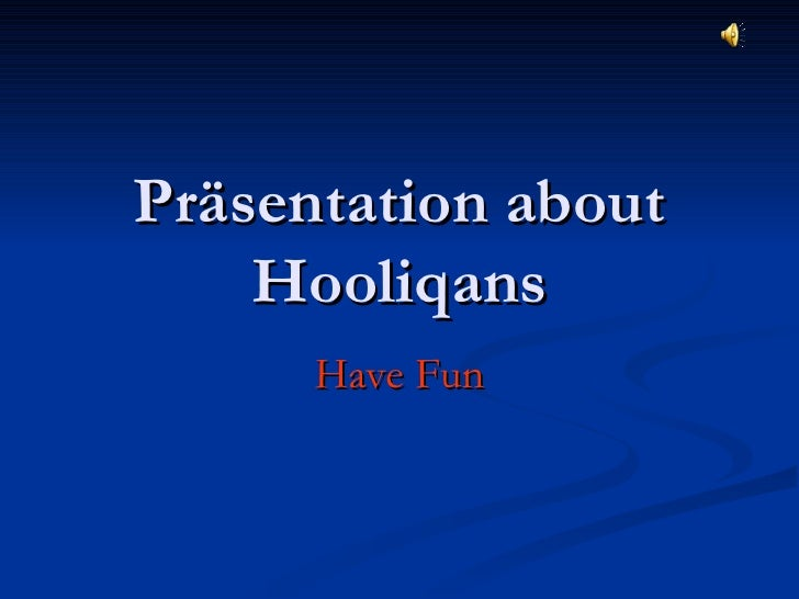 Präsentation about Hooliqans Have Fun