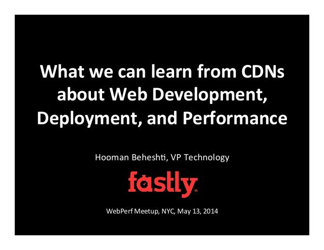 What	   we	   can	   learn	   from	   CDNs	    about	   Web	   Development,	    Deployment,	   and	   Performance	    Hoom...