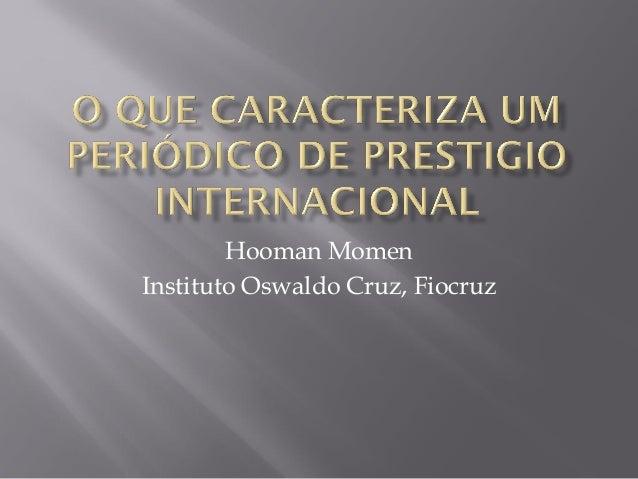 HoomanMomen  Instituto Oswaldo Cruz, Fiocruz