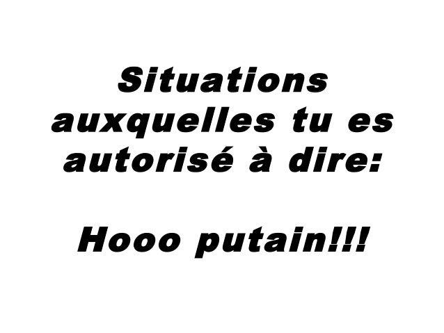 Situations auxquelles tu es autorisé à dire: Hooo putain!!!