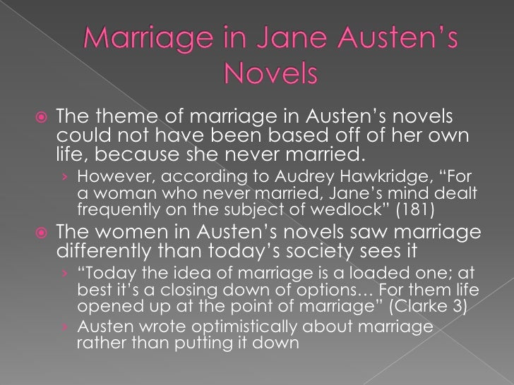 marriage theme in austens novel One need only read the most often quoted line of austen's to see that marriage  and class are foundational themes in her novels: as 'it is a truth universally.