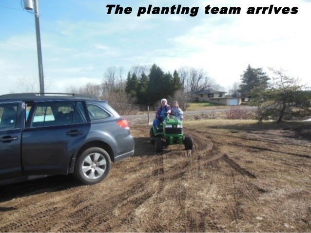 The planting team arrives