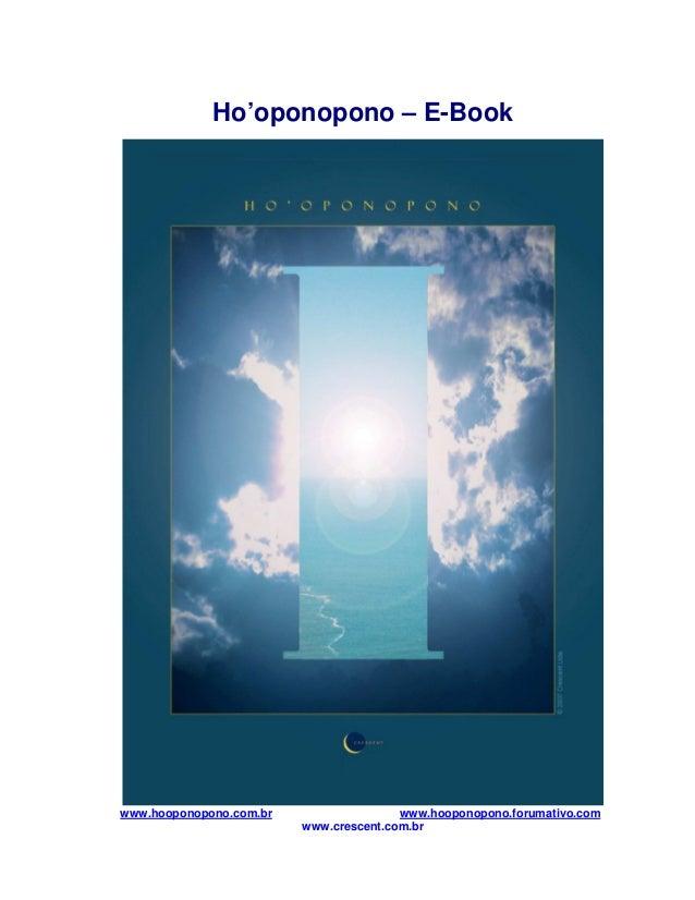 Ho'oponopono – E-Book www.hooponopono.com.br www.hooponopono.forumativo.com www.crescent.com.br