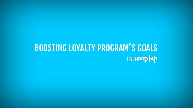BOOSTING LOYALTY PROGRAM'S GOALS BY
