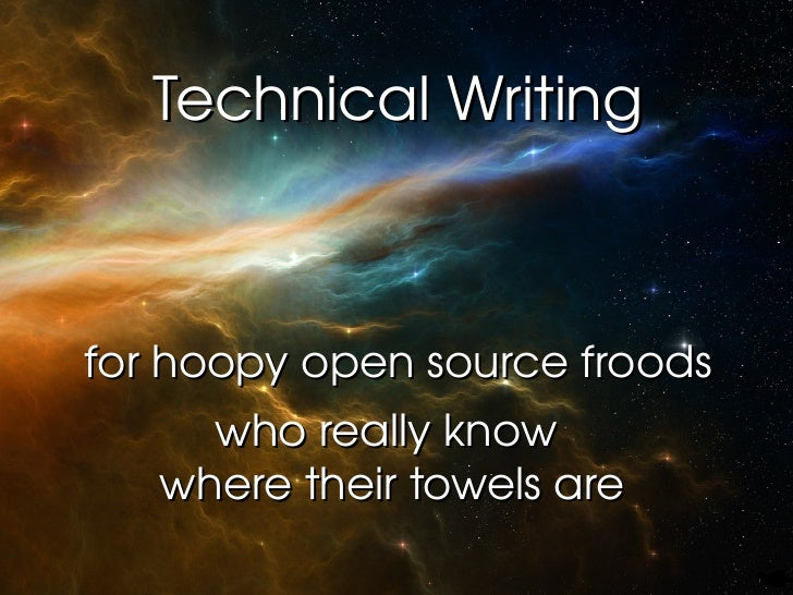 Technical Writing for hoopy open source froods who really know  where their towels are