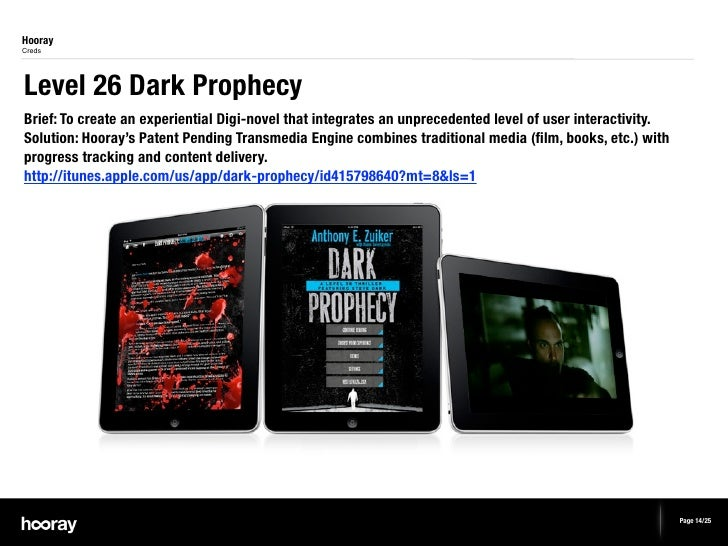 HoorayCredsLevel 26 Dark ProphecyBrief: To create an experiential Digi-novel that integrates an unprecedented level of use...