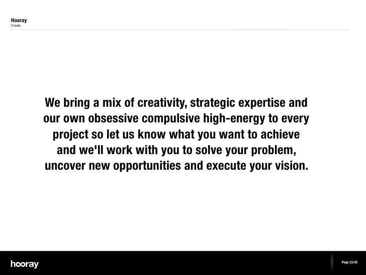 HoorayCreds         We bring a mix of creativity, strategic expertise and         our own obsessive compulsive high-energy...