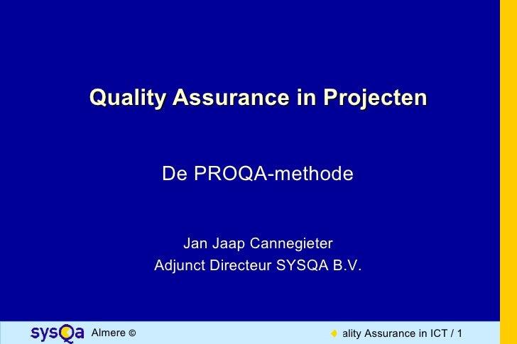 Quality Assurance in Projecten            De PROQA-methode               Jan Jaap Cannegieter           Adjunct Directeur ...