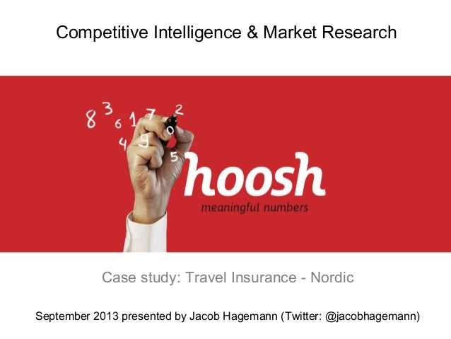 Competitive Intelligence & Market Research  Case study: Travel Insurance - Nordic September 2013 presented by Jacob Hagema...