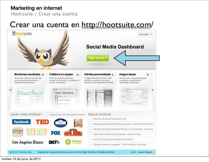 Marketing en internet      Hootsuite / Crear una cuenta     Crear una cuenta en http://hootsuite.com/martes 14 de junio de...