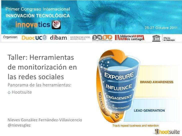 Taller: Herramientasde monitorización enlas redes socialesPanorama de las herramientas:o HootsuiteNieves González Fernánde...