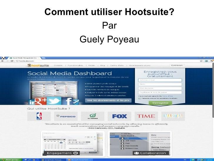 Comment utiliser Hootsuite?           Par     Guely Poyeau
