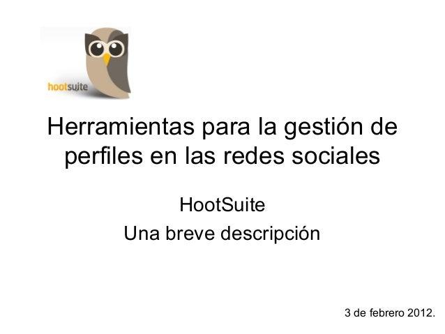 Herramientas para la gestión de perfiles en las redes sociales           HootSuite      Una breve descripción             ...