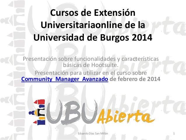 Cursos de Extensión Universitariaonline de la Universidad de Burgos 2014 Presentación sobre funcionalidades y característi...