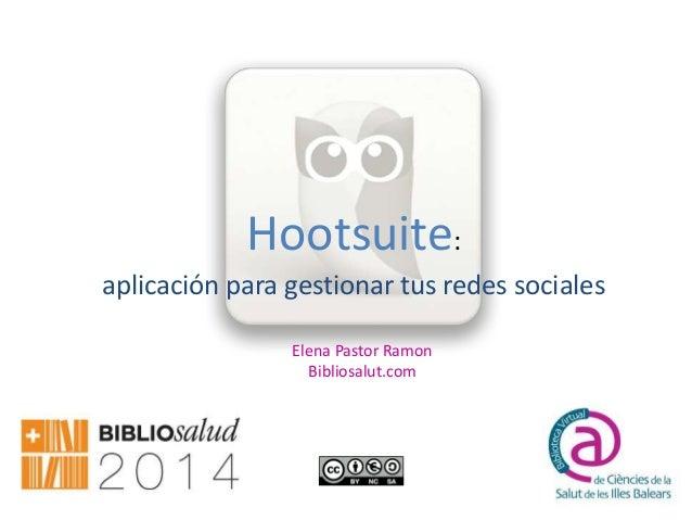 Elena Pastor Ramon Bibliosalut.com Hootsuite: aplicación para gestionar tus redes sociales