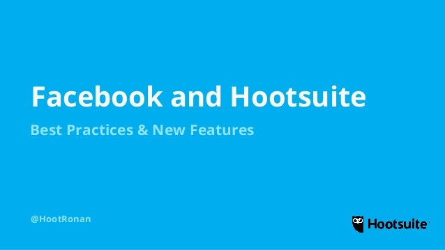 Facebook and Hootsuite @HootRonan Best Practices & New Features