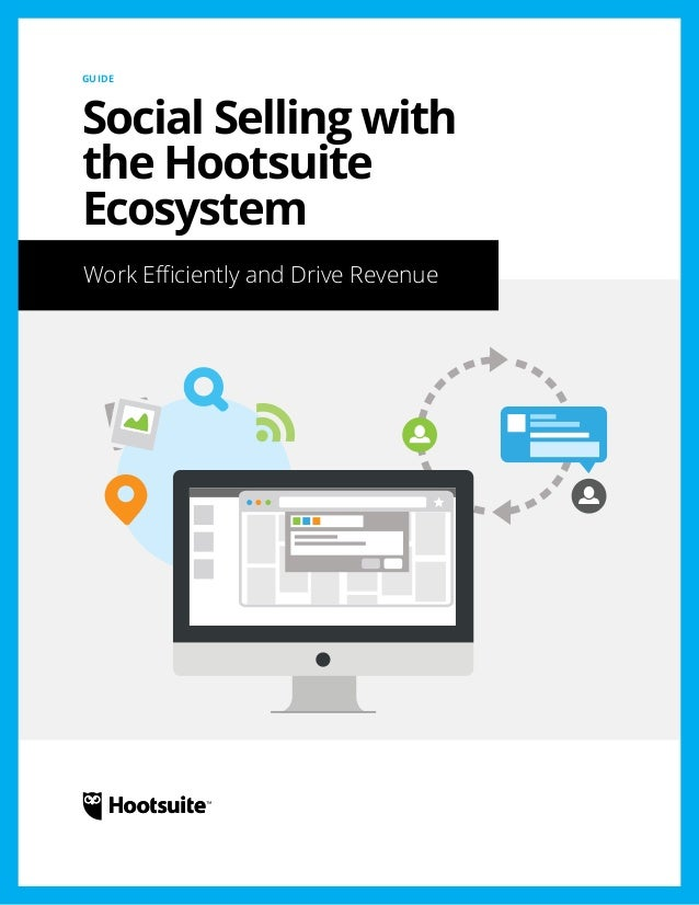 GUIDE  Social Selling with  the Hootsuite  Ecosystem  Work Efficiently and Drive Revenue